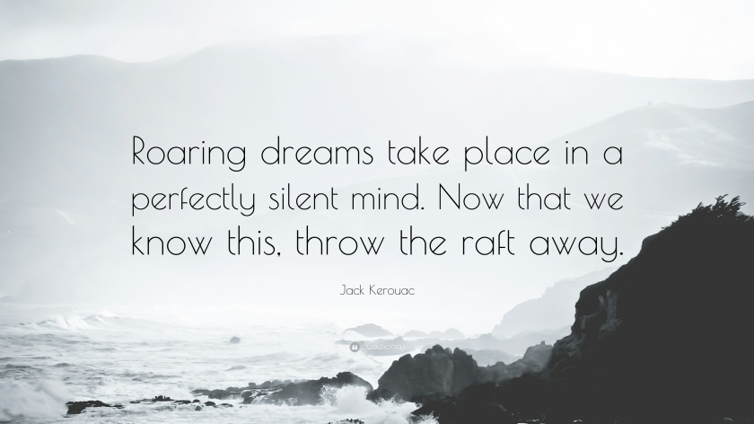 123533-Jack-Kerouac-Quote-Roaring-dreams-take-place-in-a-perfectly-silent.jpg
